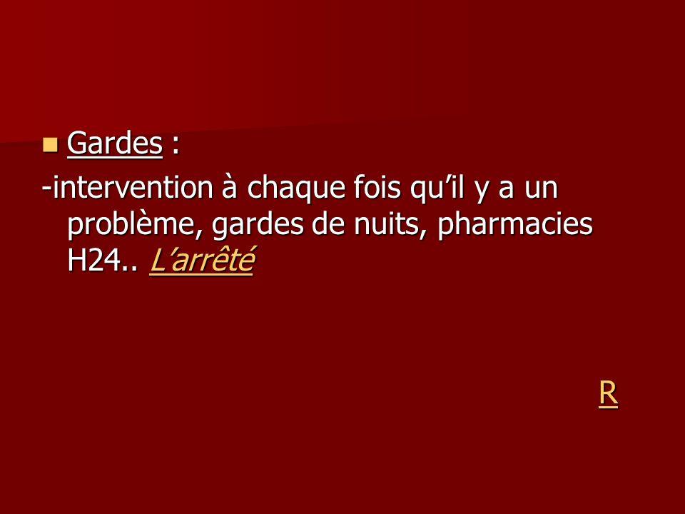 Gardes : -intervention à chaque fois qu'il y a un problème, gardes de nuits, pharmacies H24.. L'arrêté.