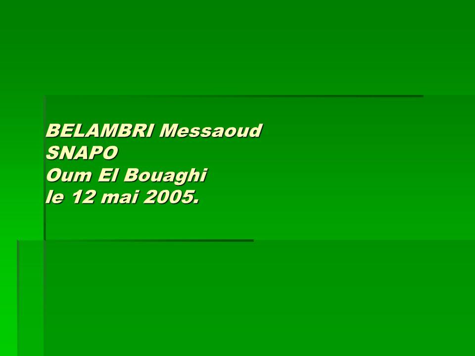 BELAMBRI Messaoud SNAPO Oum El Bouaghi le 12 mai 2005.