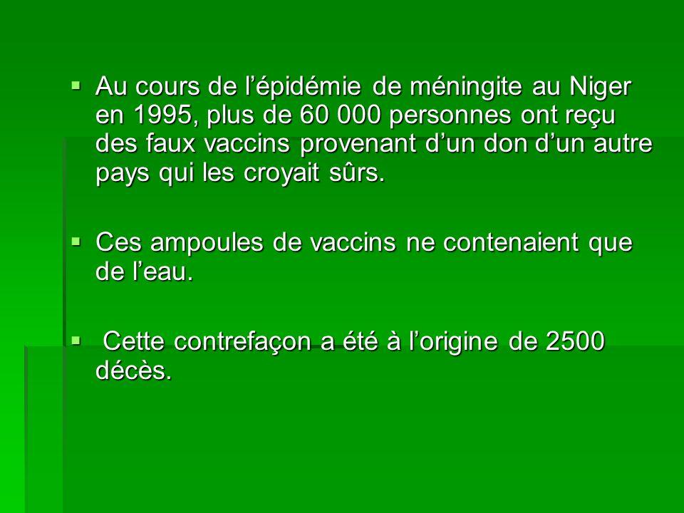 Au cours de l'épidémie de méningite au Niger en 1995, plus de 60 000 personnes ont reçu des faux vaccins provenant d'un don d'un autre pays qui les croyait sûrs.