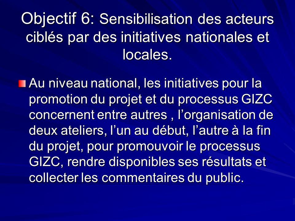 Objectif 6: Sensibilisation des acteurs ciblés par des initiatives nationales et locales.