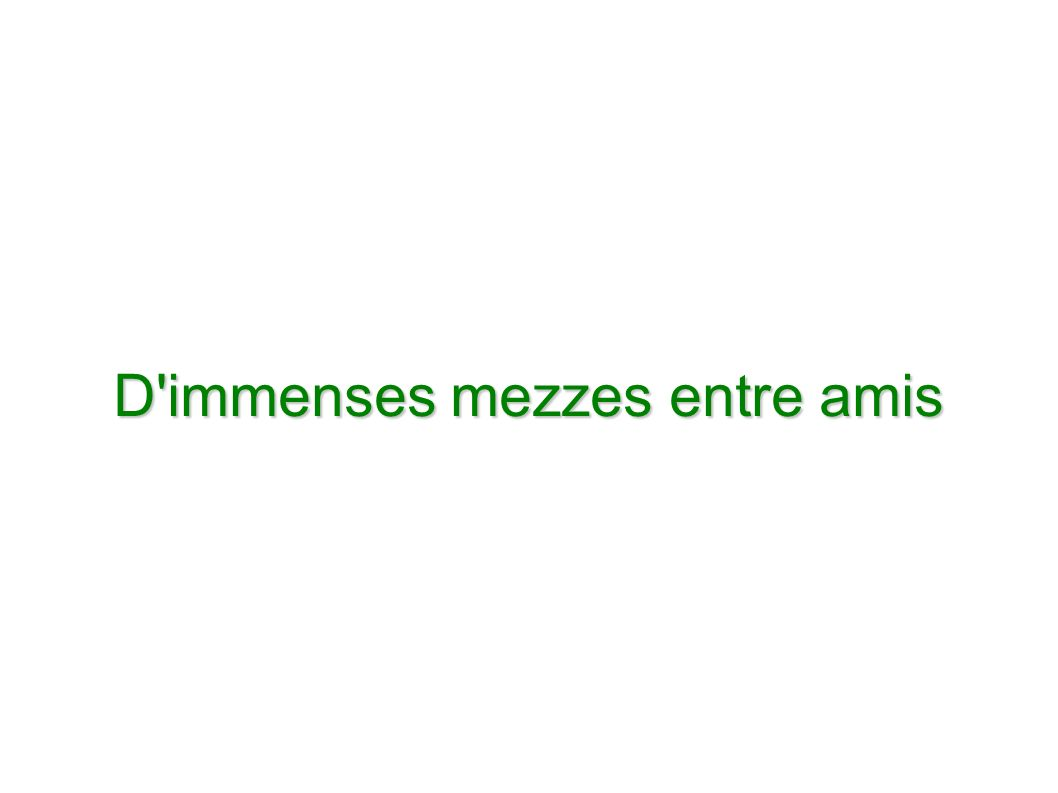 D immenses mezzes entre amis