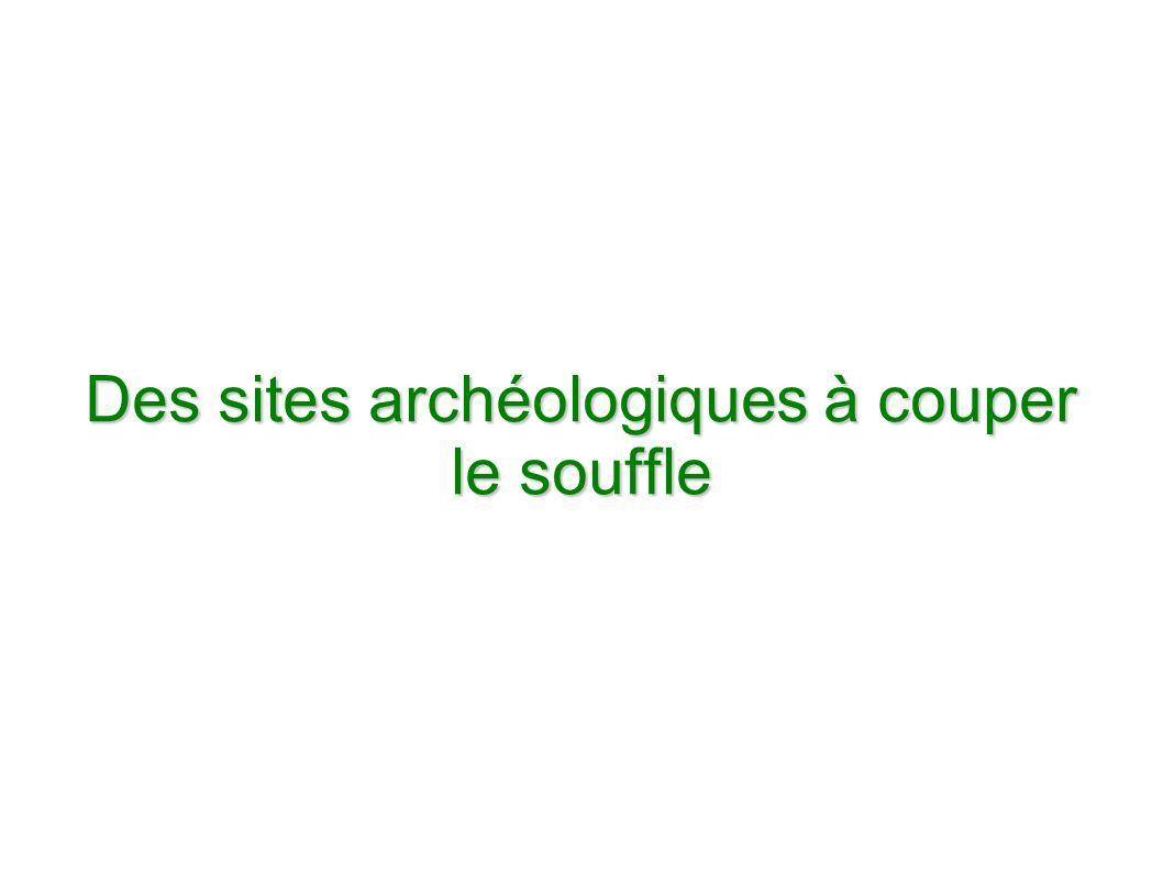 Des sites archéologiques à couper le souffle