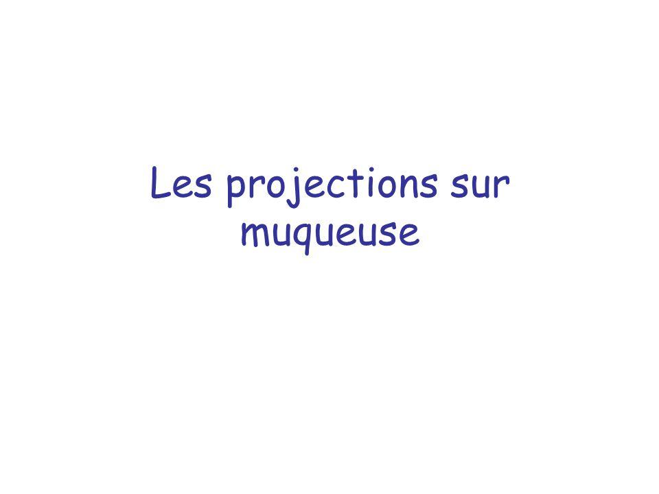 Les projections sur muqueuse