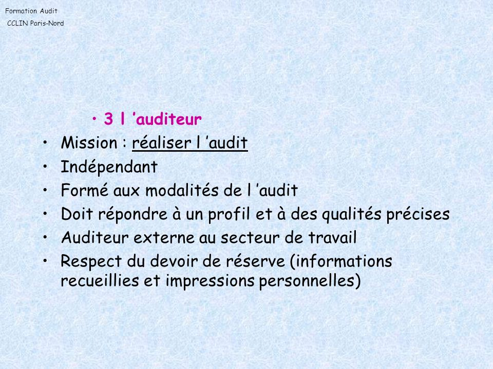 3 l 'auditeurMission : réaliser l 'audit. Indépendant. Formé aux modalités de l 'audit. Doit répondre à un profil et à des qualités précises.