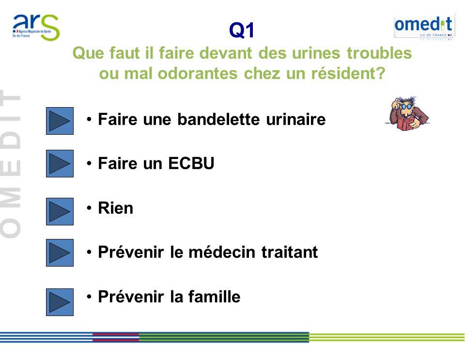 Q1 Que faut il faire devant des urines troubles ou mal odorantes chez un résident