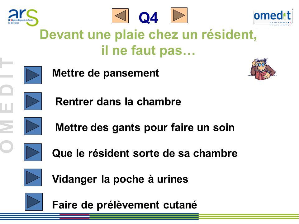Q4 Devant une plaie chez un résident, il ne faut pas…