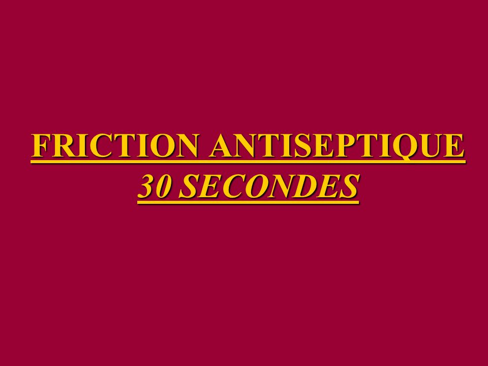 FRICTION ANTISEPTIQUE 30 SECONDES