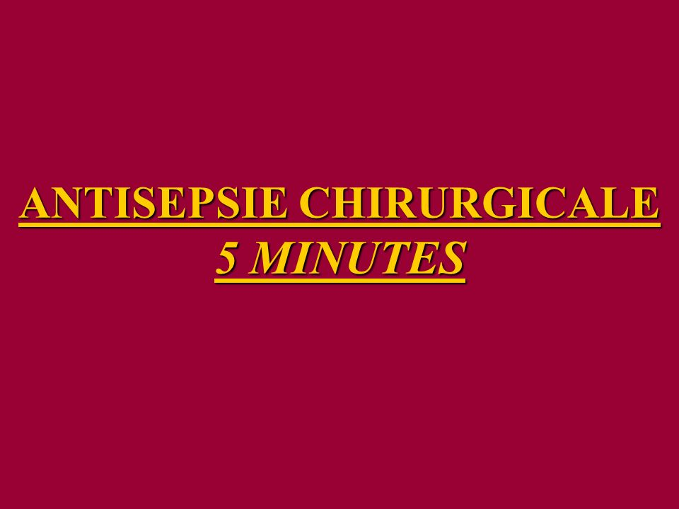 ANTISEPSIE CHIRURGICALE 5 MINUTES