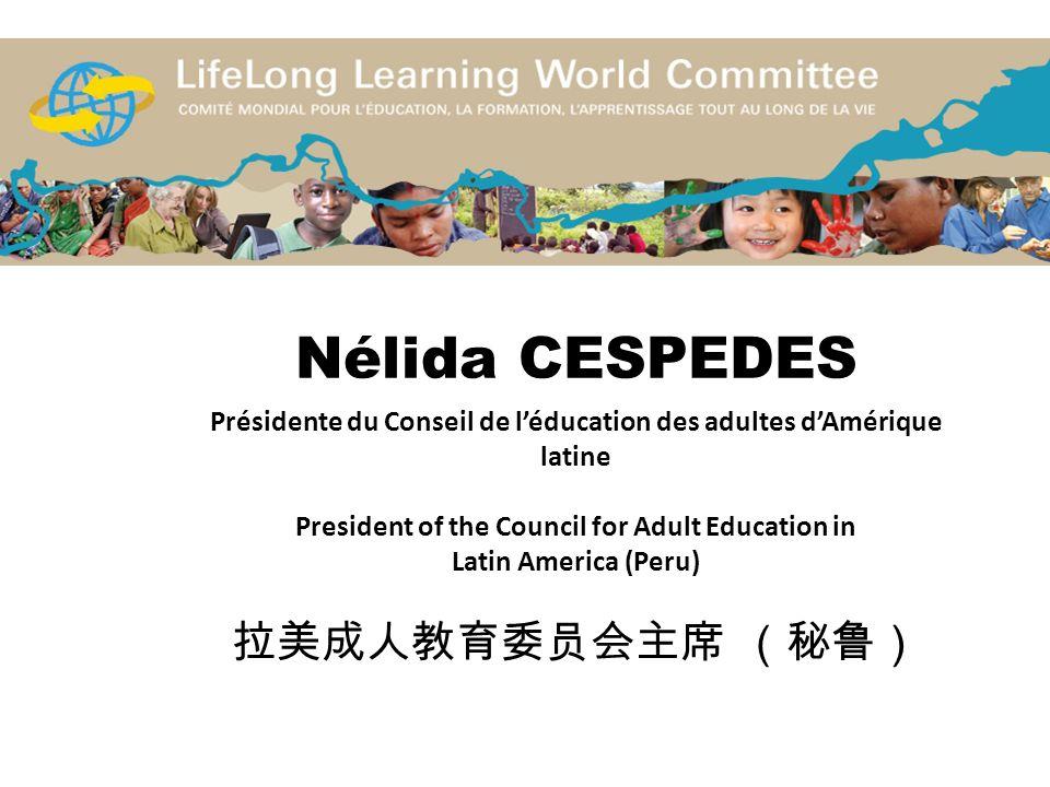 Nélida CESPEDES Présidente du Conseil de l'éducation des adultes d'Amérique latine President of the Council for Adult Education in Latin America (Peru) 拉美成人教育委员会主席 (秘鲁)