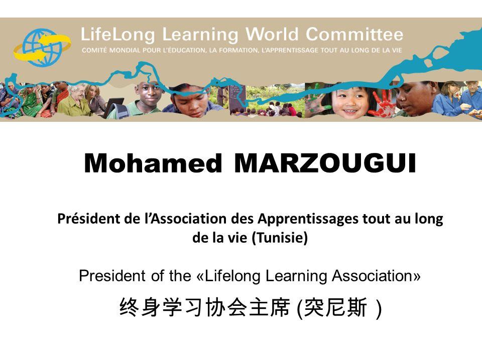 Mohamed MARZOUGUI Président de l'Association des Apprentissages tout au long de la vie (Tunisie) President of the «Lifelong Learning Association» 终身学习协会主席 (突尼斯)