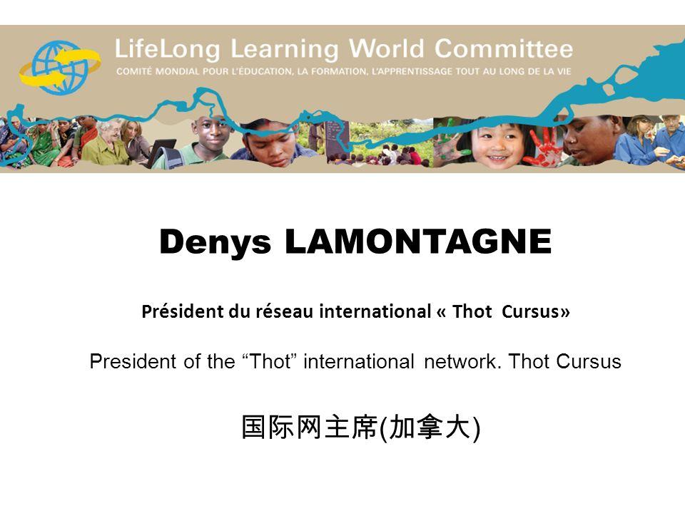 Denys LAMONTAGNE Président du réseau international « Thot Cursus» President of the Thot international network.
