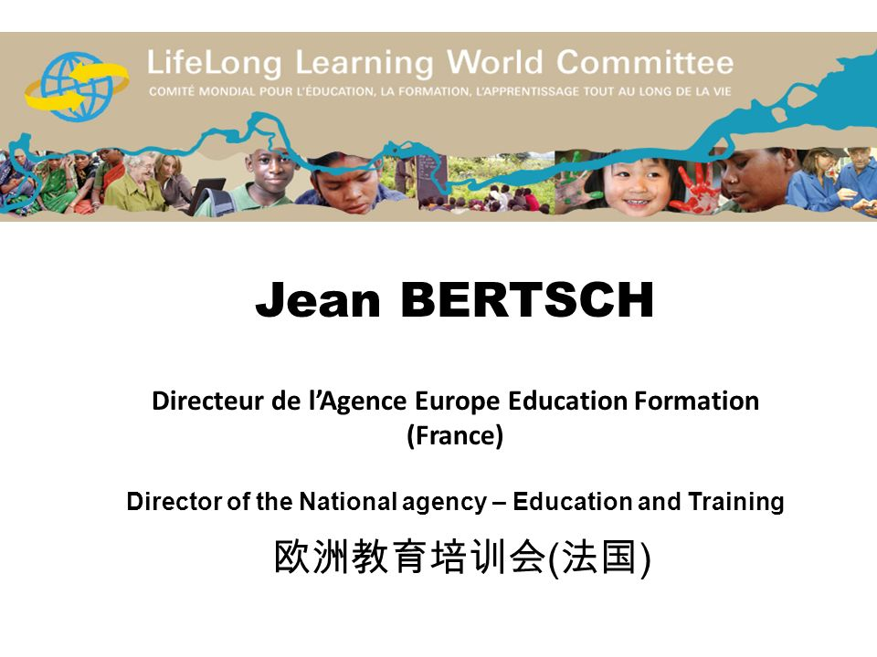 Jean BERTSCH Directeur de l'Agence Europe Education Formation (France) Director of the National agency – Education and Training 欧洲教育培训会(法国)