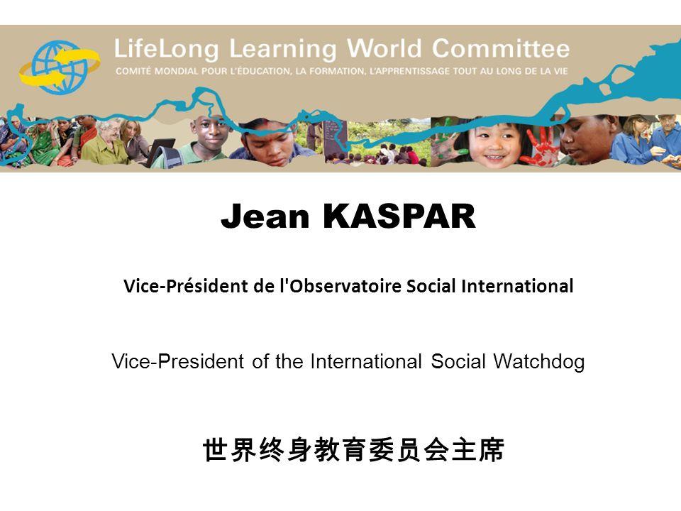 Jean KASPAR Vice-Président de l Observatoire Social International Vice-President of the International Social Watchdog 世界终身教育委员会主席