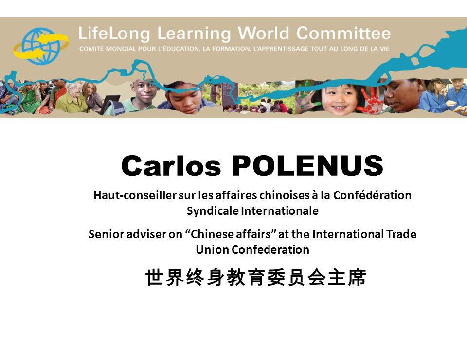 Carlos POLENUS Haut-conseiller sur les affaires chinoises à la Confédération Syndicale Internationale Senior adviser on Chinese affairs at the International Trade Union Confederation 世界终身教育委员会主席