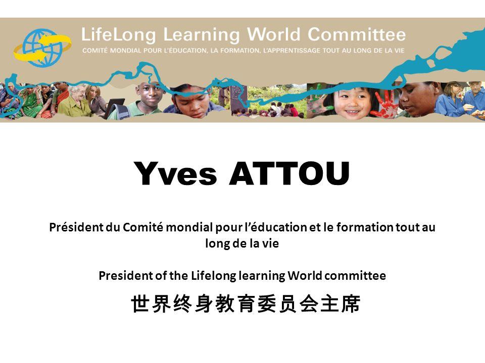 Yves ATTOU Président du Comité mondial pour l'éducation et le formation tout au long de la vie President of the Lifelong learning World committee 世界终身教育委员会主席
