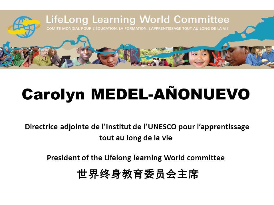 Carolyn MEDEL-AÑONUEVO Directrice adjointe de l'Institut de l'UNESCO pour l'apprentissage tout au long de la vie President of the Lifelong learning World committee 世界终身教育委员会主席