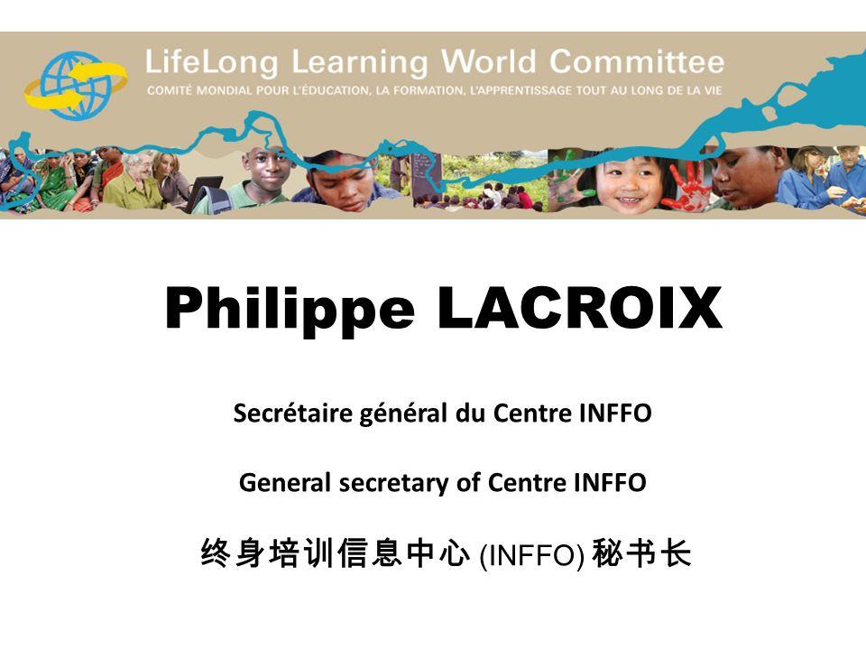 Philippe LACROIX Secrétaire général du Centre INFFO General secretary of Centre INFFO 终身培训信息中心 (INFFO) 秘书长
