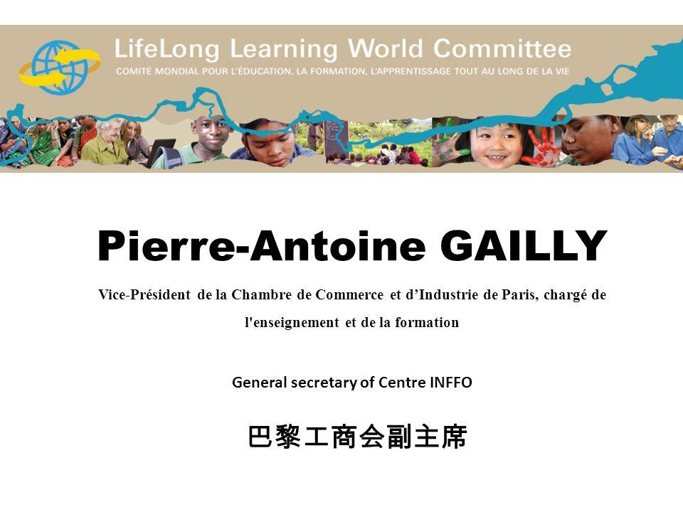 Pierre-Antoine GAILLY Vice-Président de la Chambre de Commerce et d'Industrie de Paris, chargé de l enseignement et de la formation General secretary of Centre INFFO 巴黎工商会副主席
