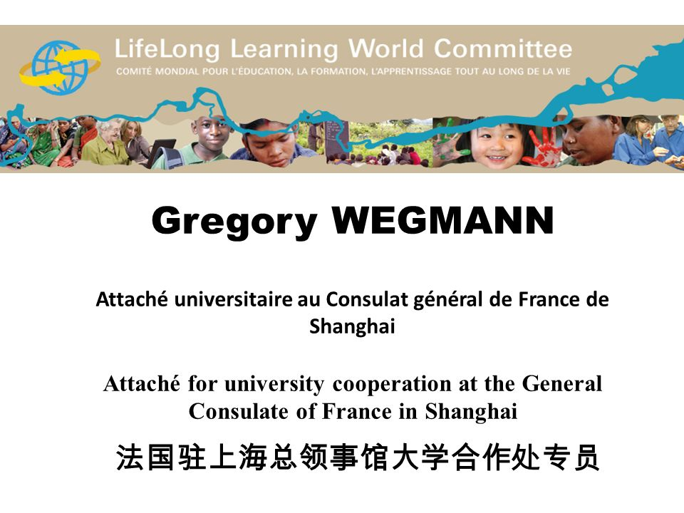Gregory WEGMANN Attaché universitaire au Consulat général de France de Shanghai Attaché for university cooperation at the General Consulate of France in Shanghai 法国驻上海总领事馆大学合作处专员