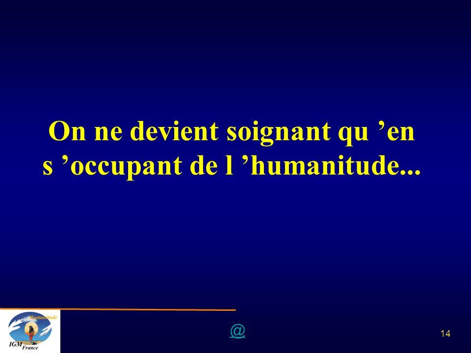 On ne devient soignant qu 'en s 'occupant de l 'humanitude...