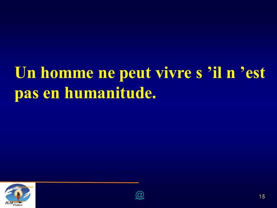 Un homme ne peut vivre s 'il n 'est pas en humanitude.