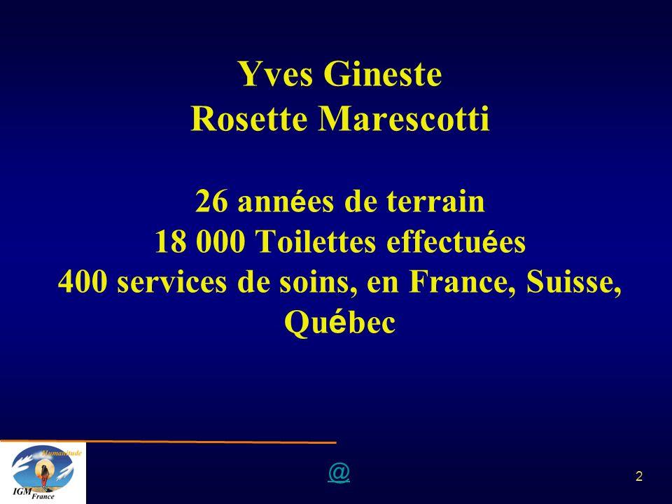 Yves Gineste Rosette Marescotti 26 années de terrain 18 000 Toilettes effectuées 400 services de soins, en France, Suisse, Québec
