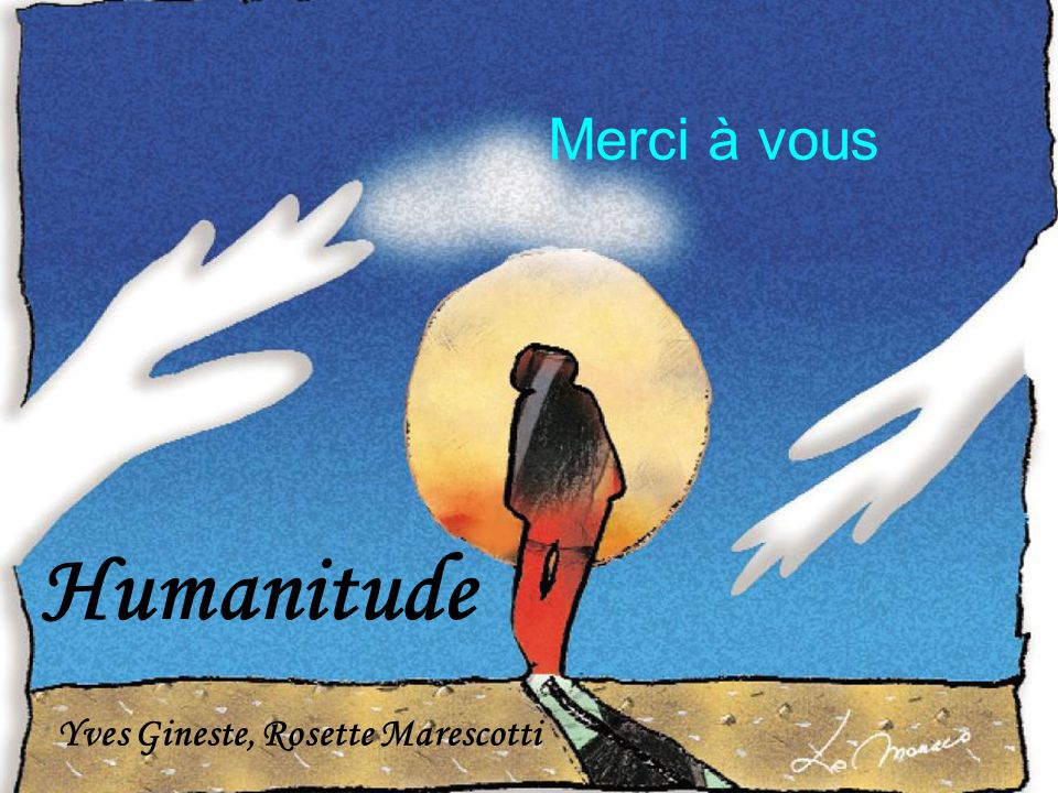 Merci à vous Humanitude Humanitude Yves Gineste, Rosette Marescotti
