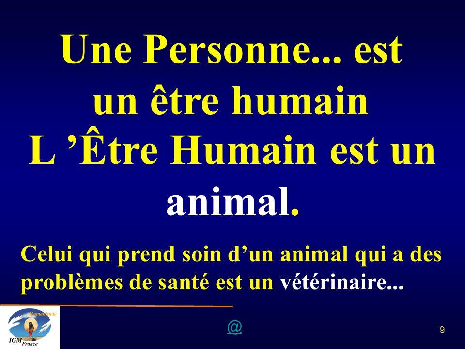 Une Personne... est un être humain L 'Être Humain est un animal.
