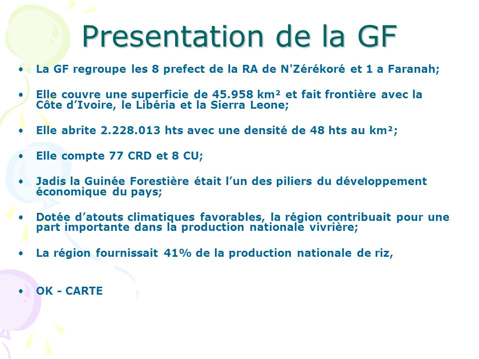 Presentation de la GF La GF regroupe les 8 prefect de la RA de N Zérékoré et 1 a Faranah;