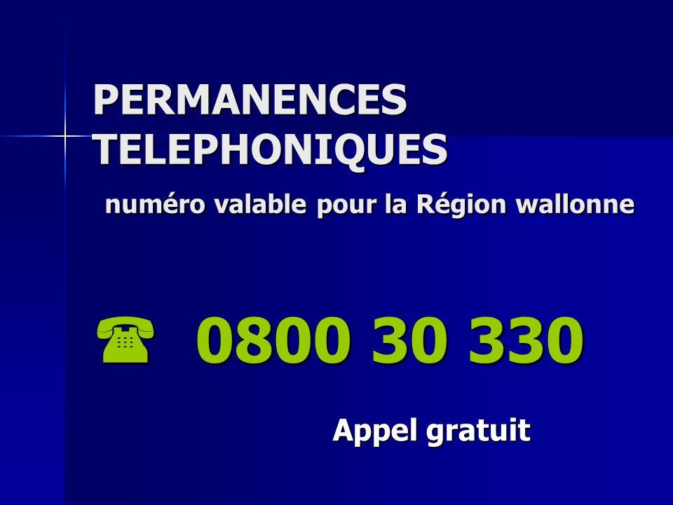PERMANENCES TELEPHONIQUES numéro valable pour la Région wallonne  0800 30 330