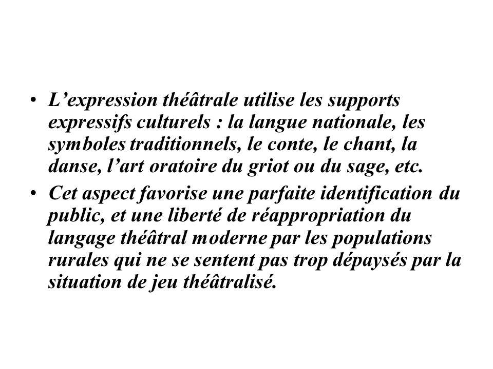 L'expression théâtrale utilise les supports expressifs culturels : la langue nationale, les symboles traditionnels, le conte, le chant, la danse, l'art oratoire du griot ou du sage, etc.