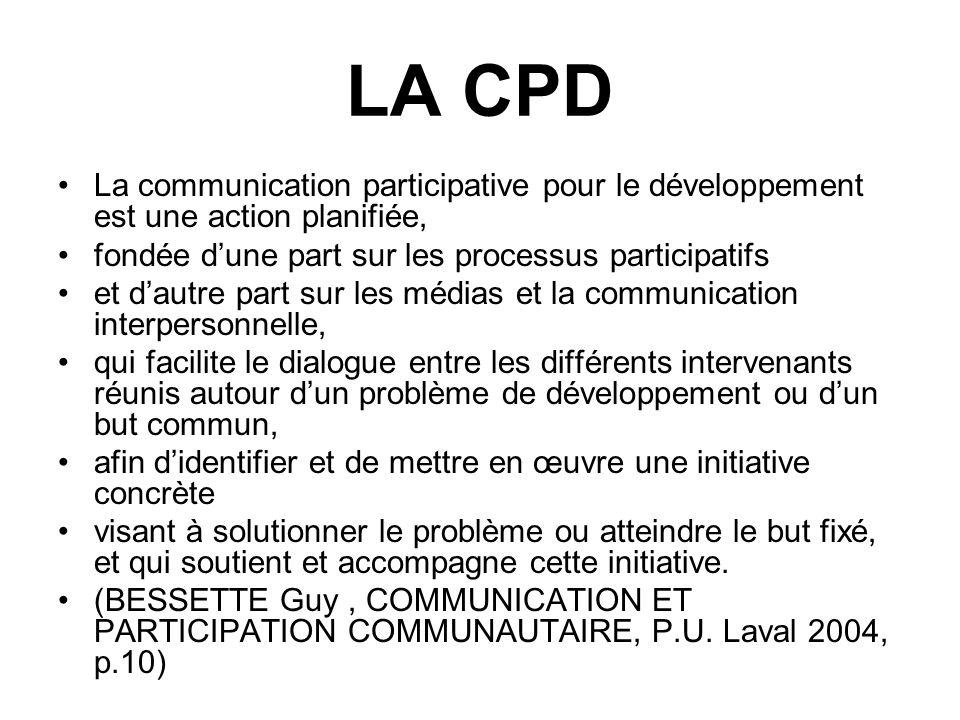 LA CPD La communication participative pour le développement est une action planifiée, fondée d'une part sur les processus participatifs.