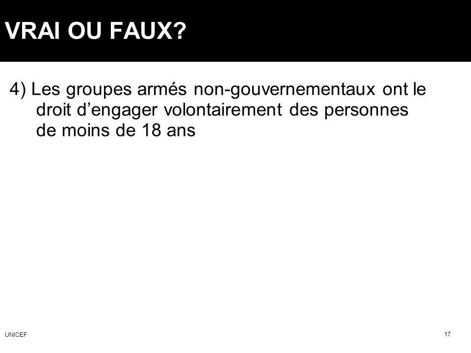 VRAI OU FAUX 4) Les groupes armés non-gouvernementaux ont le droit d'engager volontairement des personnes de moins de 18 ans.