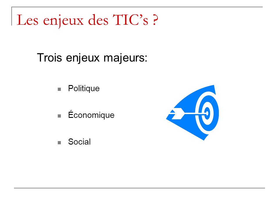 Les enjeux des TIC's Trois enjeux majeurs: Politique Économique