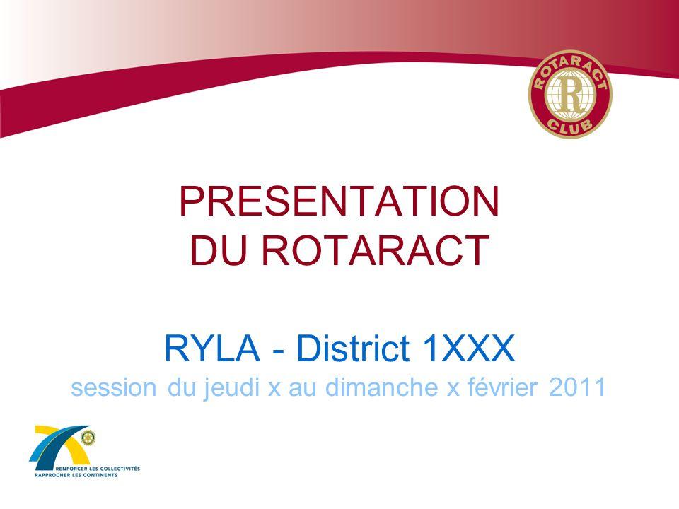 PRESENTATION DU ROTARACT RYLA - District 1XXX session du jeudi x au dimanche x février 2011