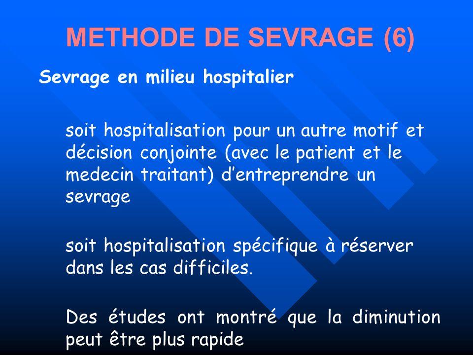 METHODE DE SEVRAGE (6) Sevrage en milieu hospitalier