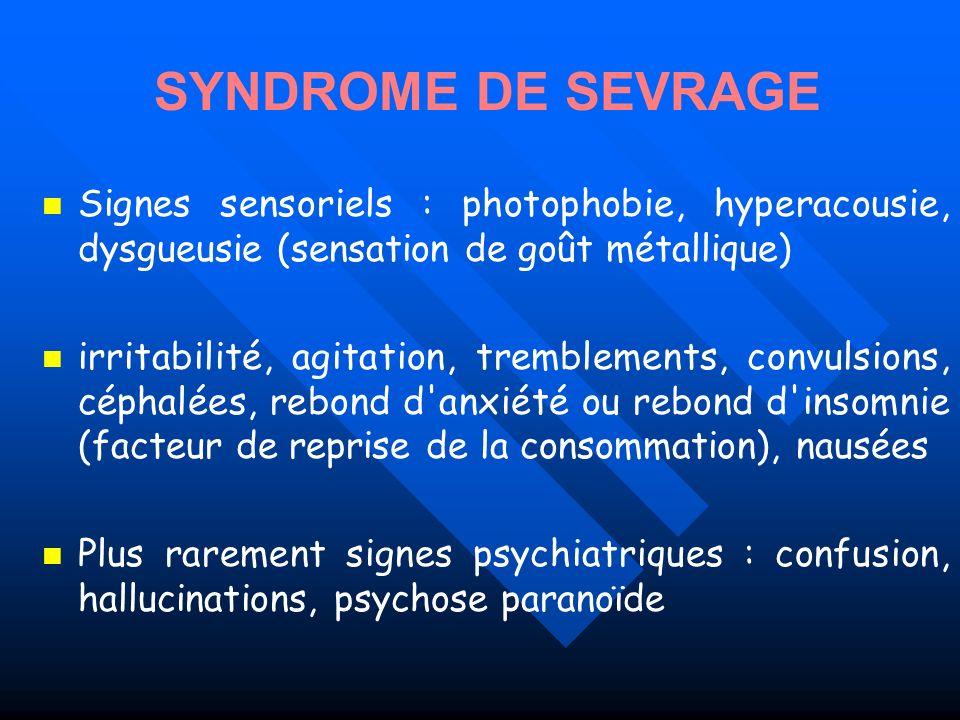 SYNDROME DE SEVRAGE Signes sensoriels : photophobie, hyperacousie, dysgueusie (sensation de goût métallique)