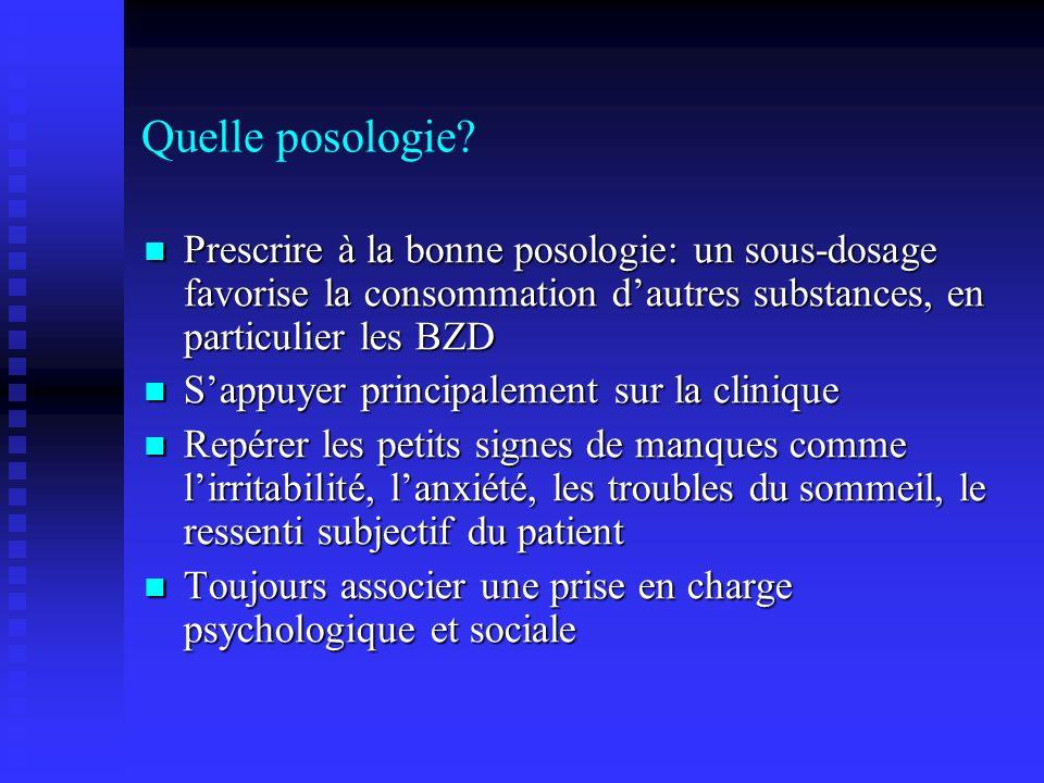 Quelle posologie Prescrire à la bonne posologie: un sous-dosage favorise la consommation d'autres substances, en particulier les BZD.