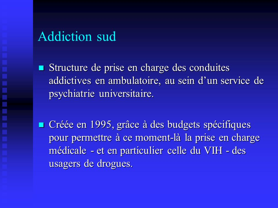 Addiction sud Structure de prise en charge des conduites addictives en ambulatoire, au sein d'un service de psychiatrie universitaire.