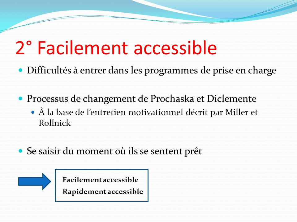2° Facilement accessible