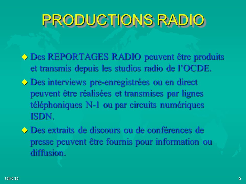 PRODUCTIONS RADIO Des REPORTAGES RADIO peuvent être produits et transmis depuis les studios radio de l'OCDE.