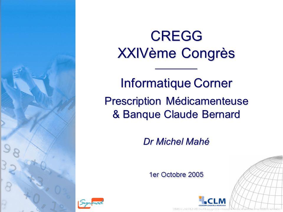 CREGG XXIVème Congrès ___________ Informatique Corner Prescription Médicamenteuse & Banque Claude Bernard Dr Michel Mahé 1er Octobre 2005