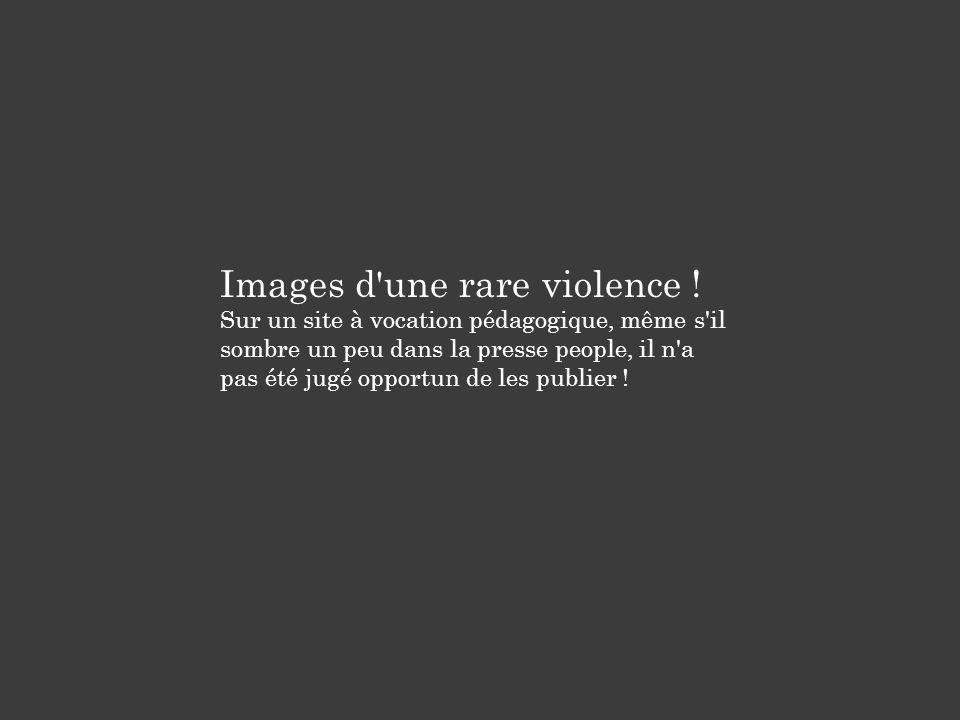 Images d une rare violence !
