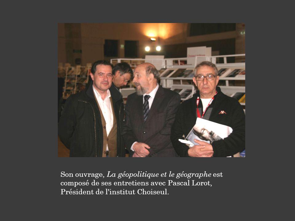 Son ouvrage, La géopolitique et le géographe est composé de ses entretiens avec Pascal Lorot, Président de l institut Choiseul.