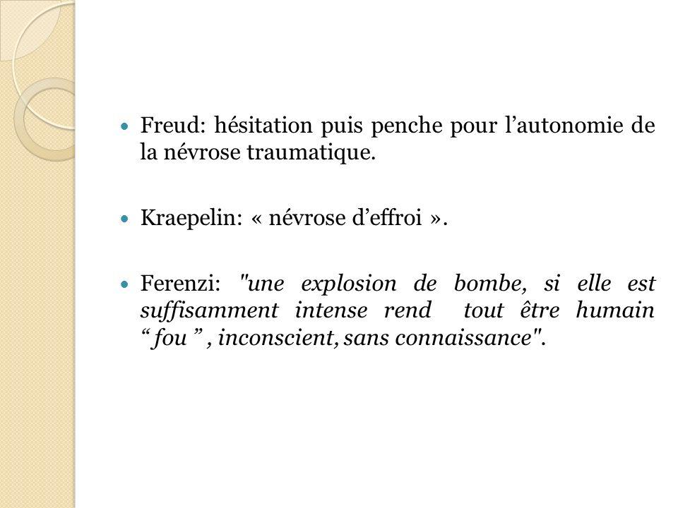 Freud: hésitation puis penche pour l'autonomie de la névrose traumatique.