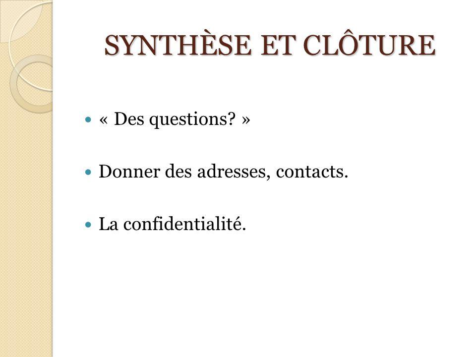 SYNTHÈSE ET CLÔTURE « Des questions » Donner des adresses, contacts.