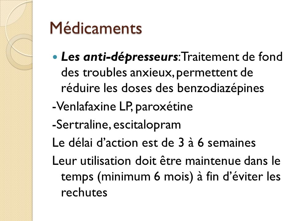 Médicaments Les anti-dépresseurs: Traitement de fond des troubles anxieux, permettent de réduire les doses des benzodiazépines.