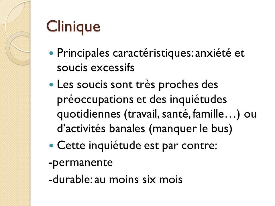 Clinique Principales caractéristiques: anxiété et soucis excessifs