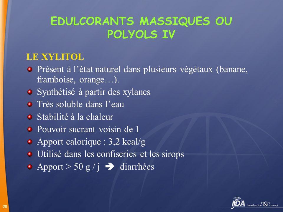 EDULCORANTS MASSIQUES OU POLYOLS IV