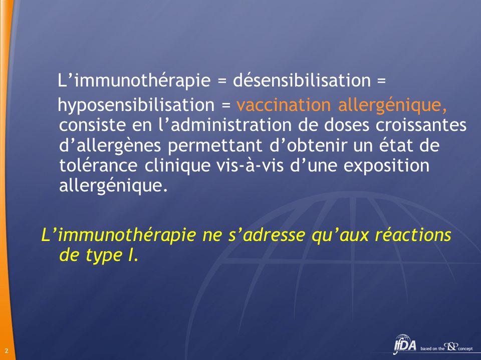 L'immunothérapie = désensibilisation = hyposensibilisation = vaccination allergénique, consiste en l'administration de doses croissantes d'allergènes permettant d'obtenir un état de tolérance clinique vis-à-vis d'une exposition allergénique.